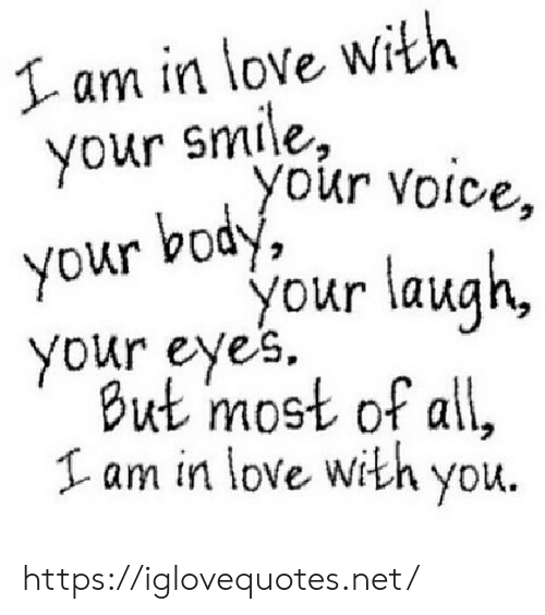 Voice: I am in love with  your smile,  you  r Voice,  body,  your  your laugh,  your eyes.  But most of all,  Iam in love with you. https://iglovequotes.net/