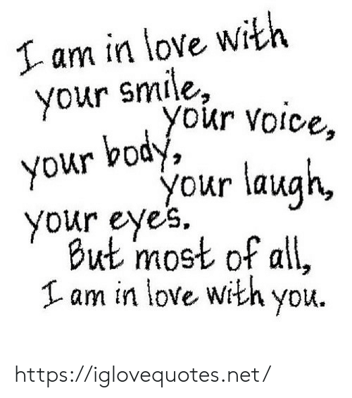 Voice: I am in love with  your smile,  your voice,  your body  your laugh,  your eyes  But most of all,  am in love with you https://iglovequotes.net/