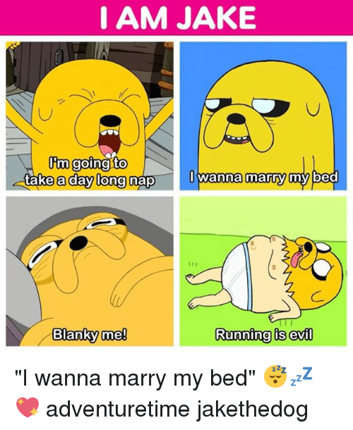 """Memes, Evil, and 🤖: I AM JAKE  a day long nnna marty my bed  Blanky mel  Runninalis evil """"I wanna marry my bed"""" 😴💤💖 adventuretime jakethedog"""