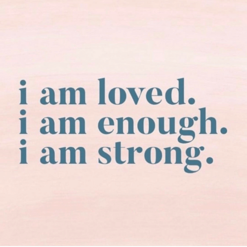 Strong, Enough, and I Am: i am loved.  i am enough.  i am strong.