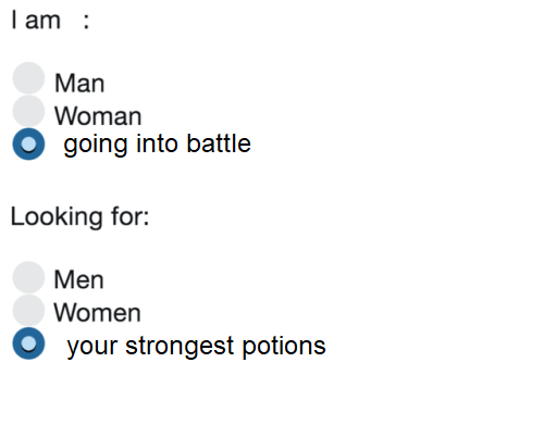 Women, Looking, and Man: I am  Man  Woman  O going into battle  Looking for:  Men  Women  your strongest potions