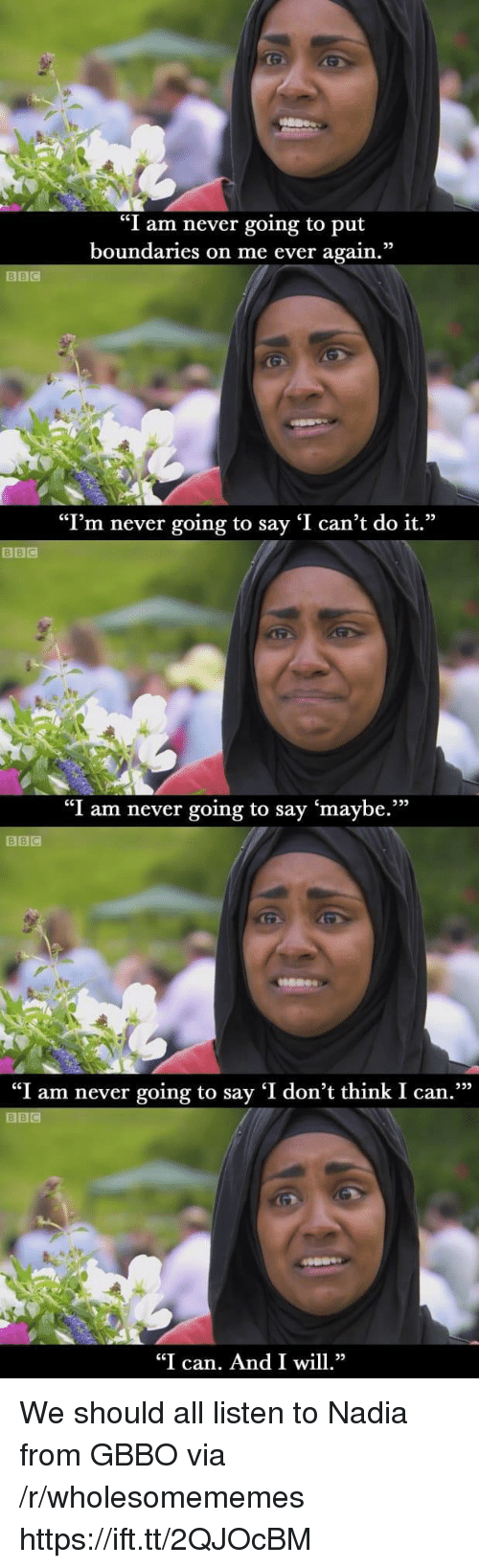 """Nadia: """"I am never going to put  boundaries on me ever again.""""  """"I'm never going to say 'I can't do it.""""  BBIC  """"I am never going to say 'maybe.""""""""  BBC  """"I am never going to say 'I don't think I can.  BBC  """"I can. And I wl We should all listen to Nadia from GBBO via /r/wholesomememes https://ift.tt/2QJOcBM"""