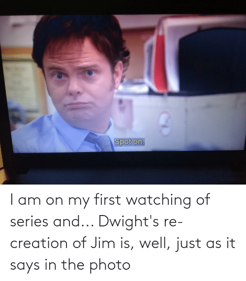 The Office: I am on my first watching of series and... Dwight's re-creation of Jim is, well, just as it says in the photo