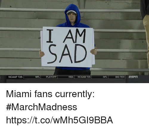marchmadness: I AM  SAD  NCAAF T25  NFL  PLAYOFF  NBA NCAAM T25  NFL  BIG TEN ! Miami fans currently: #MarchMadness https://t.co/wMh5GI9BBA