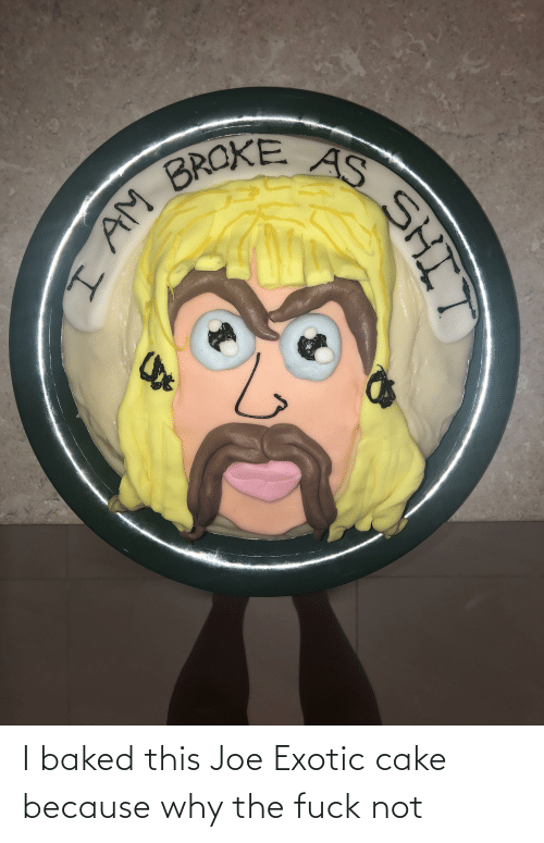 Why The Fuck Not: I baked this Joe Exotic cake because why the fuck not
