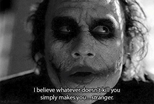 Believe, You, and Stranger: I believe whatever doesnit kill you  simply makes you... Stranger