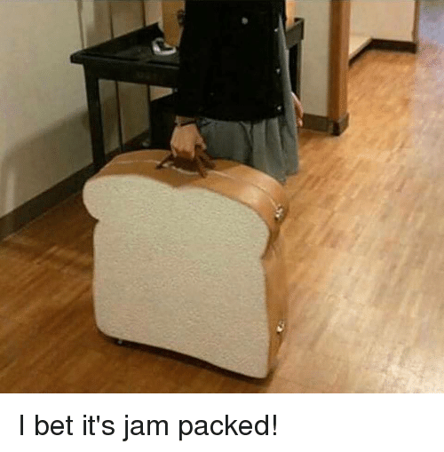 Funny, I Bet, and Bet: I bet it's jam packed!