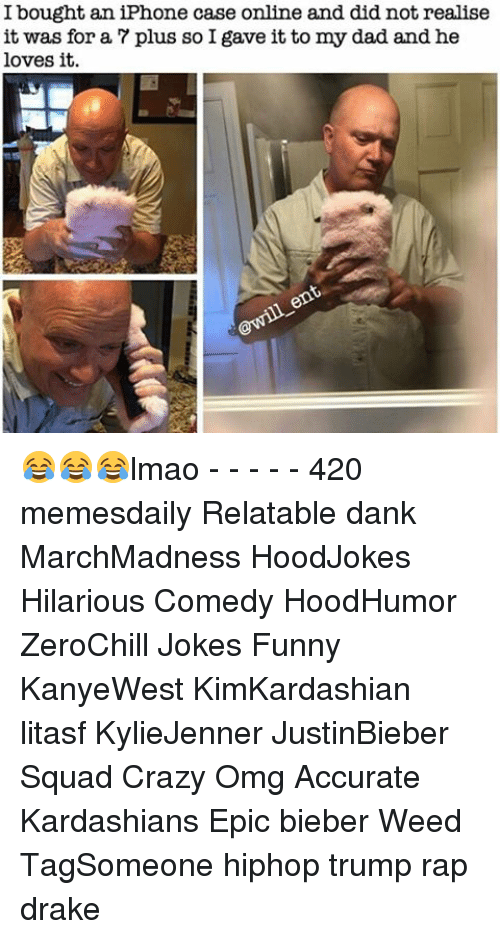 iphone case: I bought an iPhone case online and didnot realise  it was for a 7 plus so I gave it to my dad and he  loves it 😂😂😂lmao - - - - - 420 memesdaily Relatable dank MarchMadness HoodJokes Hilarious Comedy HoodHumor ZeroChill Jokes Funny KanyeWest KimKardashian litasf KylieJenner JustinBieber Squad Crazy Omg Accurate Kardashians Epic bieber Weed TagSomeone hiphop trump rap drake