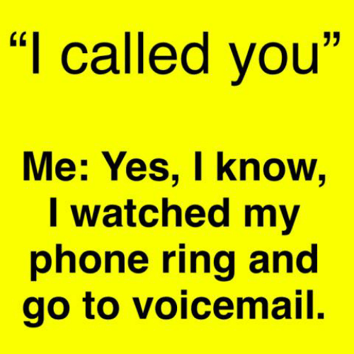 "Dank, Phone, and 🤖: ""I called you""  Me: Yes, I know,  I watched my  phone ring and  go to voicemail."