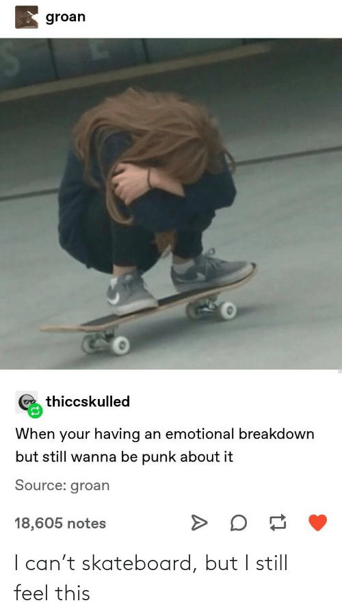i can: I can't skateboard, but I still feel this