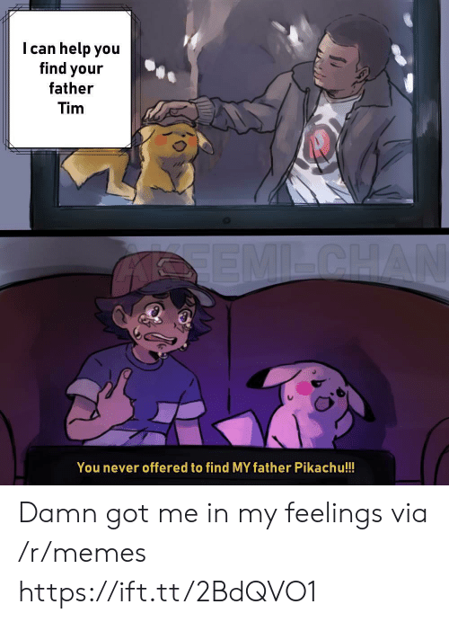 Memes, Pikachu, and Help: I can help you  find your  father  Tim  You never offered to find MY father Pikachu!!! Damn got me in my feelings via /r/memes https://ift.tt/2BdQVO1