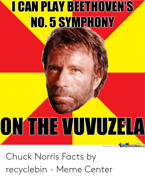 Norris Facts: I CAN PLAY BEETHOVEN'S  NO. 5 SYMPHONY  ON THE VUVUZELA  MemeCentere  memecenter.com Chuck Norris Facts by recyclebin - Meme Center
