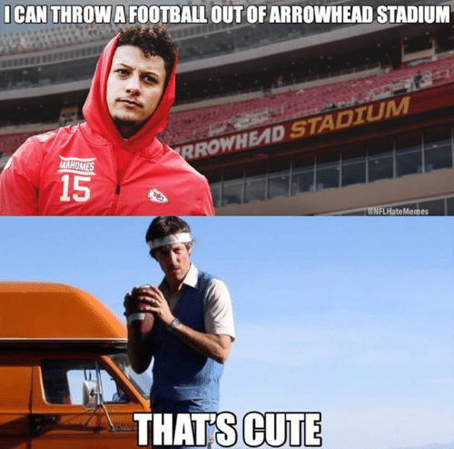 Cute, Football, and Nfl: I CAN THROW A FOOTBALL OUT OFARROWHEAD STADIUM  RROWHEAD STADIUM  MAHOMES  15  eNFLHateMemes  THATS CUTE