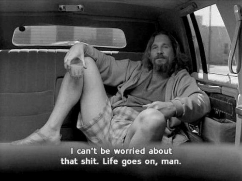 life goes on: I can't be worried about  that shit. Life goes on, man.