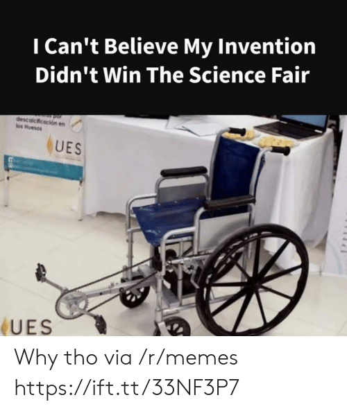 invention: I Can't Believe My Invention  Didn't Win The Science Fair  descalcicacion en  los Huesos  UES  UES Why tho via /r/memes https://ift.tt/33NF3P7