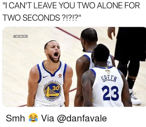 "Being Alone, Basketball, and Nba: ""I CAN'T LEAVE YOU TWO ALONE FOR  TWO SECONDS?!?!?""  ONBAMEMES  GREEN  23  30 Smh 😂 Via ‪@danfavale‬"