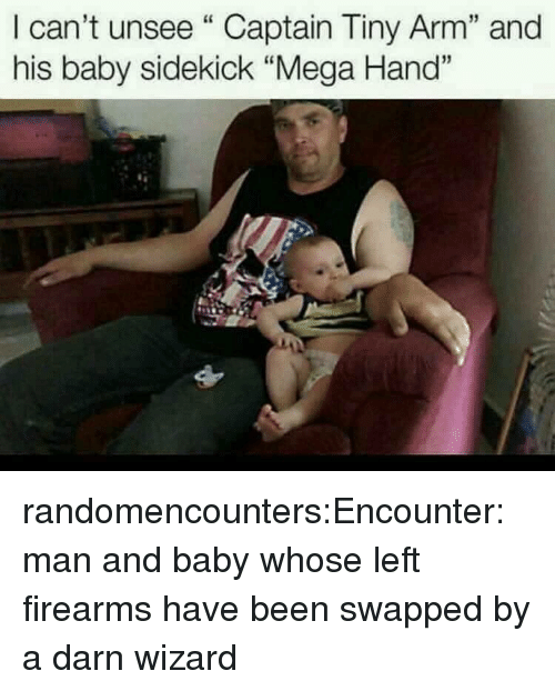 "Tumblr, Blog, and Mega: I can't unsee""Captain Tiny Arm"" and  his baby sidekick ""Mega Hand"" randomencounters:Encounter: man and baby whose left firearms have been swapped by a darn wizard"