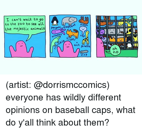 Majestic Animals: I can't wait to go  to the zoo to see all  the majestic animals) | pengwin elepha-苎..  octoPus  oo an graffe  no (artist: @dorrismccomics) everyone has wildly different opinions on baseball caps, what do y'all think about them?