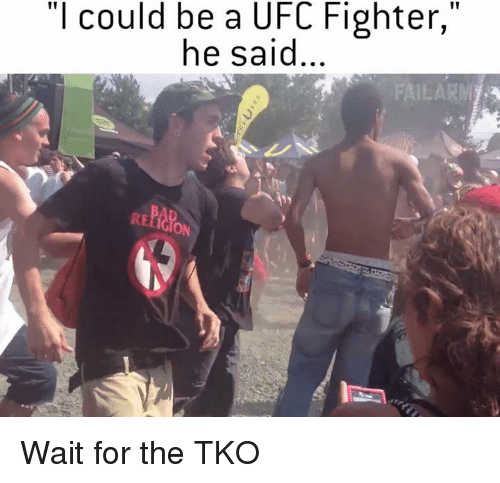 "Memes, 🤖, and Ufc Fighters: ""I could be a UFC Fighter,""  he said  FAILARM Wait for the TKO"