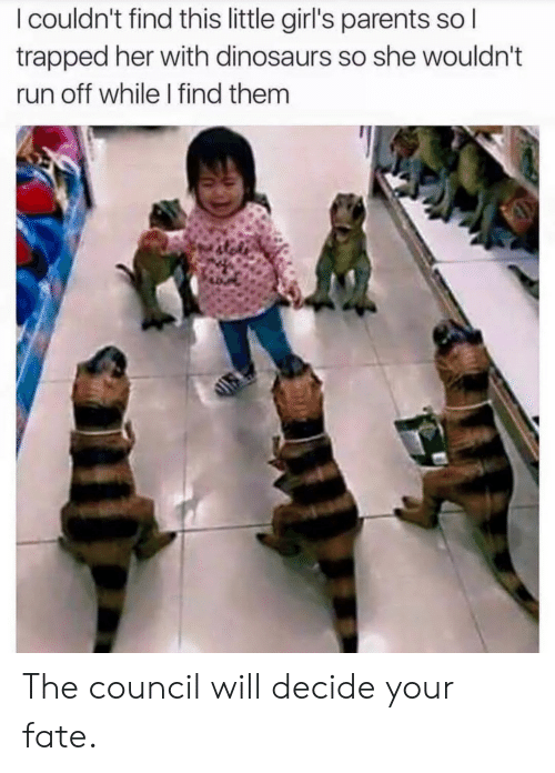 Little Girls: I couldn't find this little girl's parents sol  trapped her with dinosaurs so she wouldn't  run off while I find them The council will decide your fate.