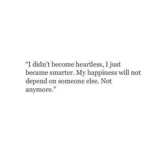"""heartless: """"I didn't become heartless, I just  became smarter. My happiness will not  depend on someone else. Not  anymore.  03"""