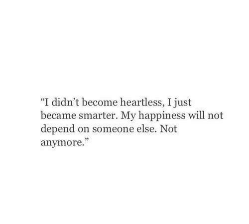 """heartless: """"I didn't become heartless, I just  became smarter. My happiness will not  depend on someone else. Not  anymore  53"""