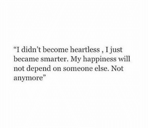 """Smarter: """"I didn't become heartless, I just  became smarter. My happiness will  not depend on someone else. Not  anymore'"""""""