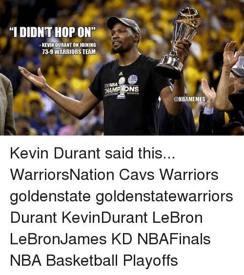 "Basketball, Cavs, and Kevin Durant: ""I DIDNT HOP ON''  KEVIN DURANT ON JOINING  73-9 WARRIORS TEAM  CHAMP ONS  @NBAMEMES Kevin Durant said this... WarriorsNation Cavs Warriors goldenstate goldenstatewarriors Durant KevinDurant LeBron LeBronJames KD NBAFinals NBA Basketball Playoffs"
