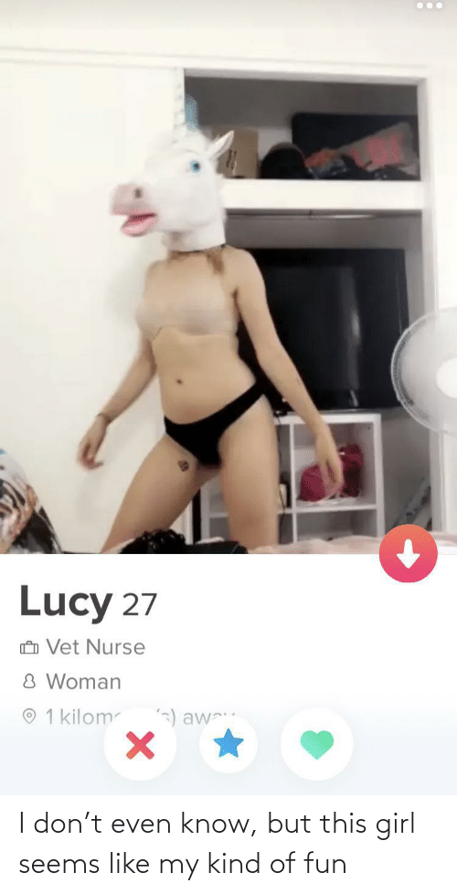 This Girl: I don't even know, but this girl seems like my kind of fun