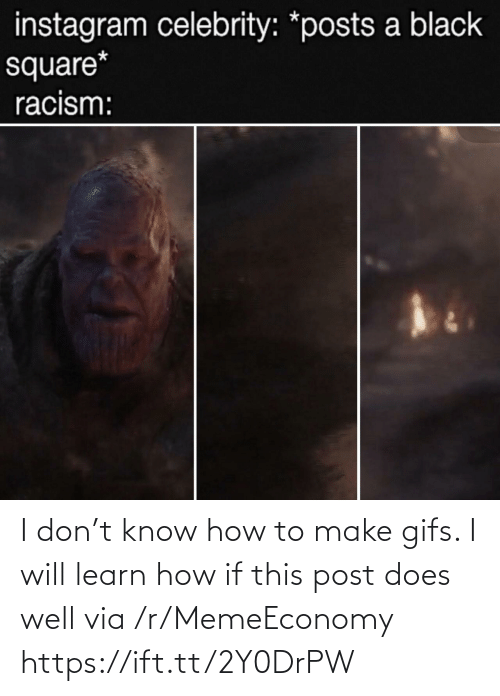 Know How: I don't know how to make gifs. I will learn how if this post does well via /r/MemeEconomy https://ift.tt/2Y0DrPW