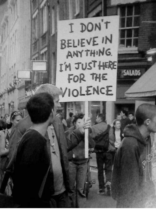 Im Just Here For The: I DONT  BELIEVE IN  ANYTHING  IM JUST HERE  FOR THE  VIOLENCE