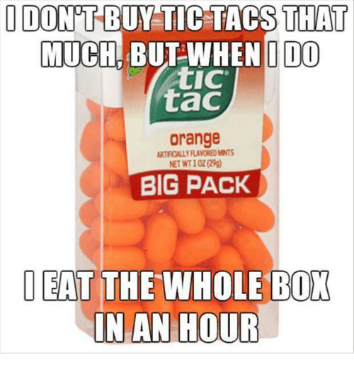 Tic Tacs: I DONT BUY TIC TACS THAT  MUCH BUT WHEN I DO)  tic  tac  orange  ARTFOALLYFLAVOREDMNTS  NET WT102(29)  BIG PACK  I EAT THE WHOLE BOK  IN AN HOUR