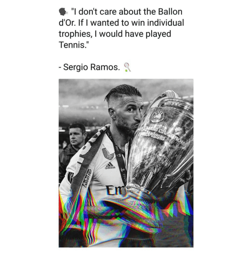 """Adidas, Memes, and Tennis: """"I don't care about the Ballon  d'Or. If I wanted to win individual  trophies, I would have played  Tennis.""""  Sergio Ramos. Q  adidas  Em"""