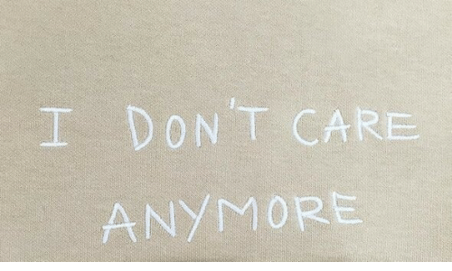 I Dont Care,  Care, and  Anymore: I DON'T CARE  ANYMORE