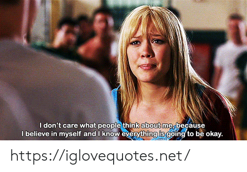Okay, Net, and Believe: I don't care what people think about me, because  l believe in myself and I know everything is going to be okay. https://iglovequotes.net/