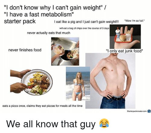 """Pigly: """"I don't know why I can't gain weight"""" /  """"I have a fast metabolism""""  starter pack  I eat like a pig and I just can't gain weight!!!  Wow I'm so full.  will eat a bag of chips over the course of 3 days  never actually eats that much  never finishes food  """"l only eat junk food""""  eats a pizza once, claims they eat pizzas for meals all the time  Starterpackcreator.com S We all know that guy 😂"""