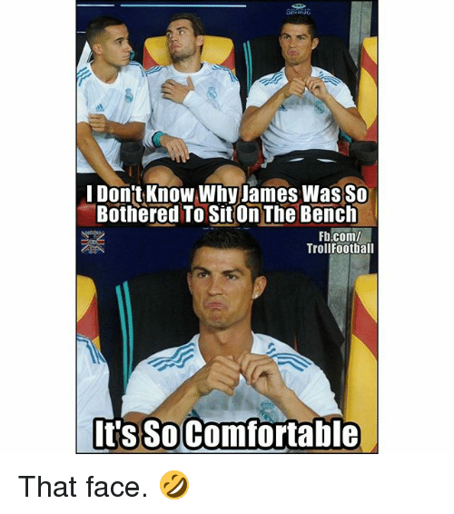 Soccer, Sports, and fb.com: I Don't Know Why James Was So  Bothered To Sit On The Bench  Fb.com/  TrollFootball  t's SoComfortable That face. 🤣