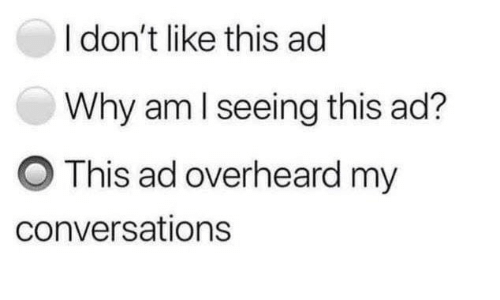 Why, This, and Like: I don't like this ac  Why am l seeing this ad?  O This ad overheard my  conversations