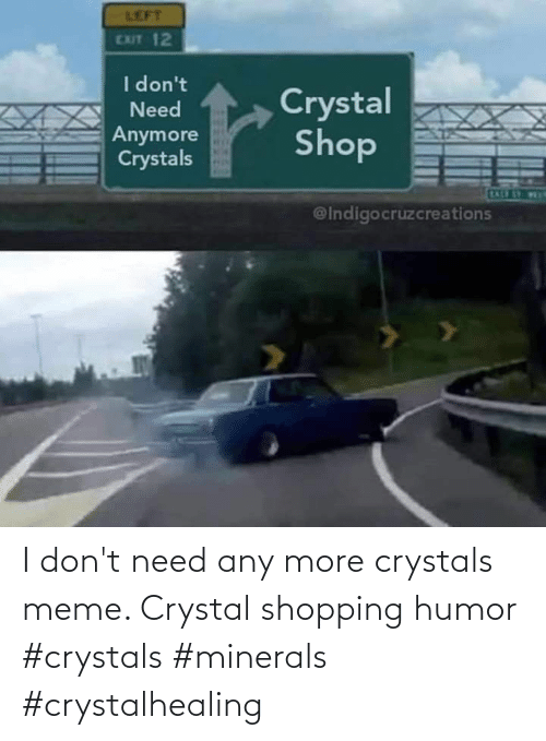 I Dont: I don't need any more crystals meme. Crystal shopping humor #crystals #minerals #crystalhealing