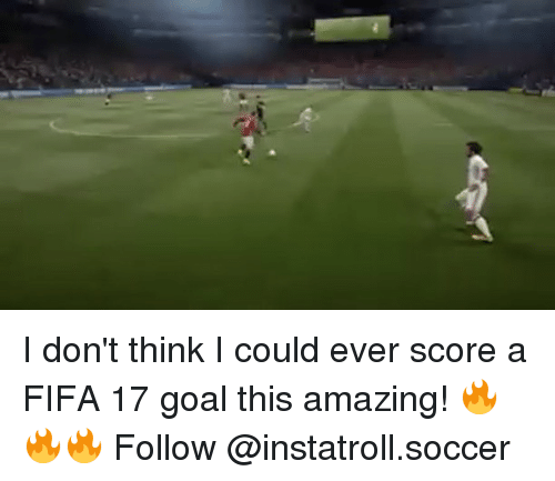 Fifa 17: I don't think I could ever score a FIFA 17 goal this amazing! 🔥🔥🔥 Follow @instatroll.soccer