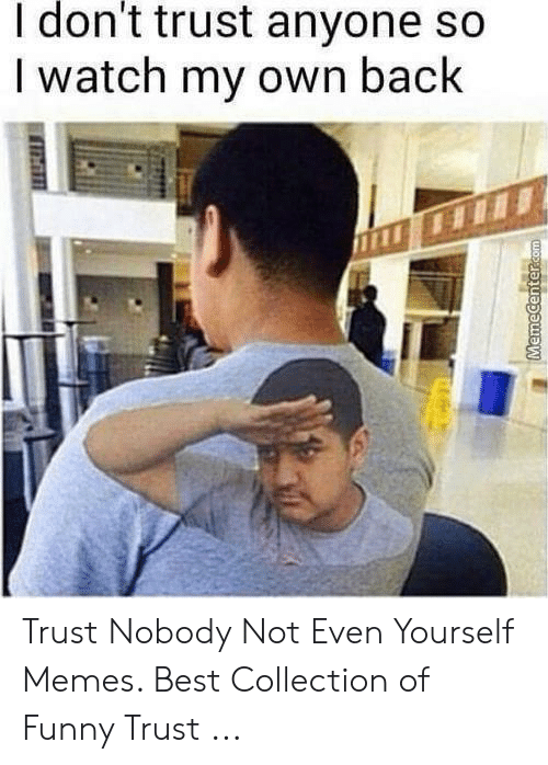 25 Best Memes About Trust Nobody Not Even Yourself Meme Trust Nobody Not Even Yourself Memes Trust nobody not even yourself. trust nobody not even yourself memes