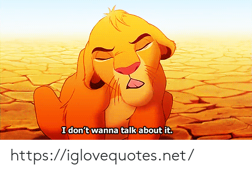 wanna talk: I don't wanna talk about it. https://iglovequotes.net/