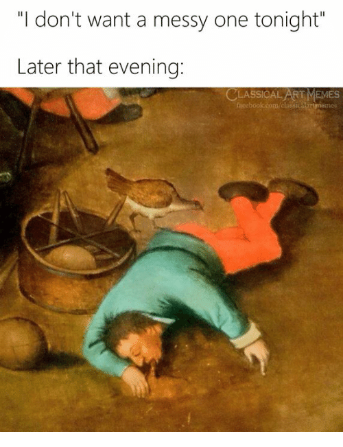 """Memes, Classical Art, and Classical: """"I don't want a messy one tonight""""  Later that evening:  CLASSICAL ART MEMES  facel"""