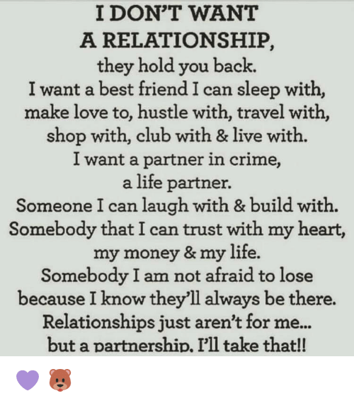 I Dont Want A Relationship They Hold You Back I Want A Best Friend