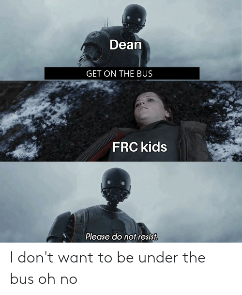 under the bus: I don't want to be under the bus oh no