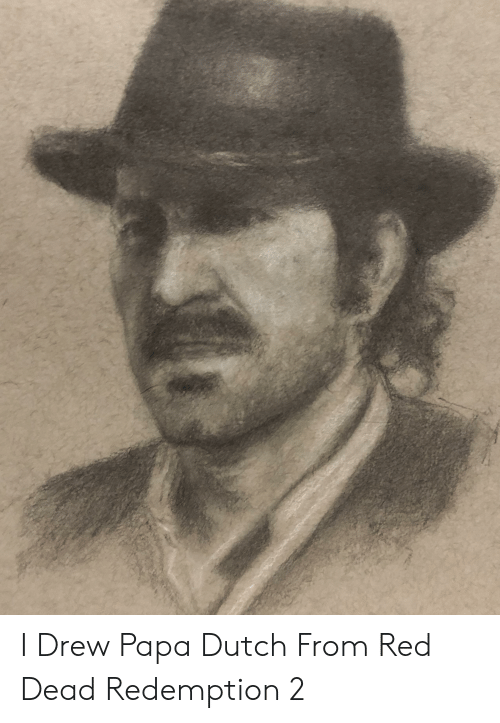 Dutch Language, Red Dead Redemption, and Red Dead: I Drew Papa Dutch From Red Dead Redemption 2