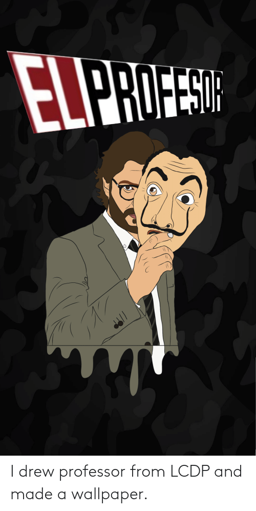 Wallpaper: I drew professor from LCDP and made a wallpaper.