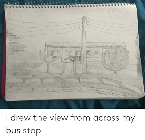 bus: I drew the view from across my bus stop