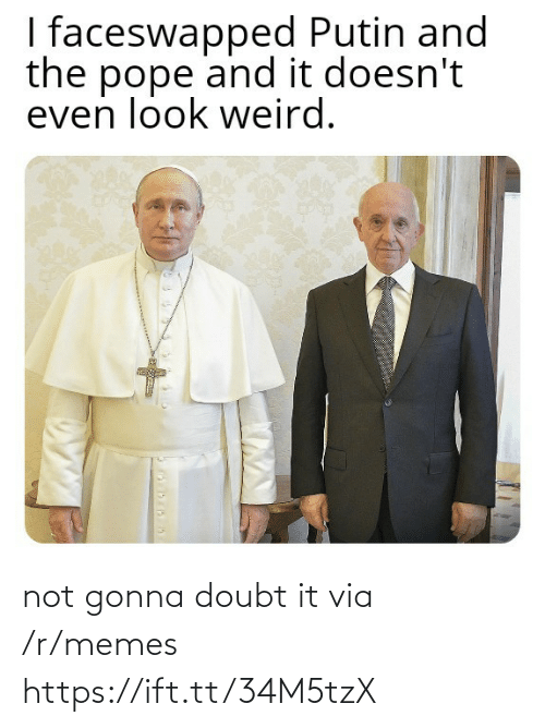 Doubt: I faceswapped Putin and  the pope and it doesn't  even look weird. not gonna doubt it via /r/memes https://ift.tt/34M5tzX