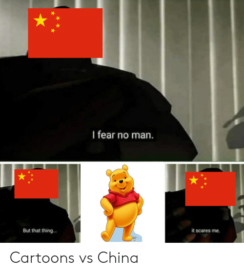 scares: I fear no man.  But that thing...  it scares me. Cartoons vs China
